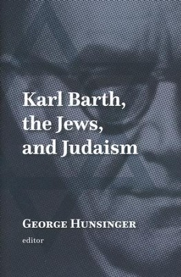 Karl Barth, the Jews, and Judaism  -     Edited By: George Hunslinger     By: Edited by George Hunsinger