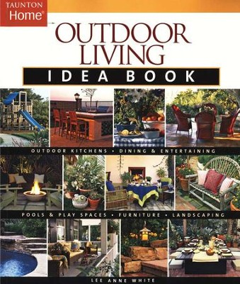 Outdoor Living Idea Book  -     By: Lee Anne White