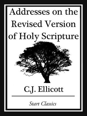 Addresses on the Revised Version of Holy Scripture - eBook  -     By: C.J. Ellicott