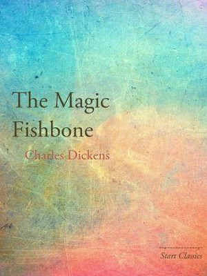 The Magic Fishbone - eBook  -     By: Charles Dickens