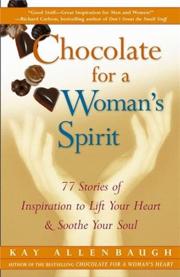 Chocolate for a Woman's Spirit: 77 Stories of Inspiration to Life Your Heart and Sooth Your Soul - eBook  -     By: Kay Allenbaugh