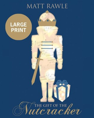 The Gift of the Nutcracker, large print edition  -     By: Matt Rawle