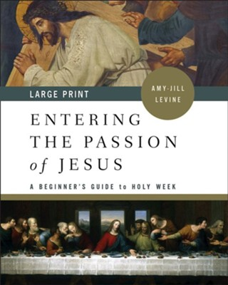 Entering the Passion of Jesus: A Beginner's Guide to Holy Week, large print edition  -     By: Amy-Jill Levine