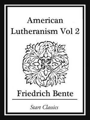 American Lutheranism - eBook  -     By: Friedrich Bente