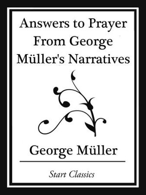 Answers to Prayer From George Muller's Narratives (Start Classics) - eBook  -     By: George Muller