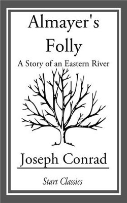 Almayer's Folly: A Story of an Eastern River - eBook  -     By: Joseph Conrad