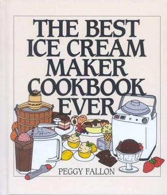 The Best Ice Cream Maker Cookbook Ever   -     By: Peggy Fallon, John Boswell