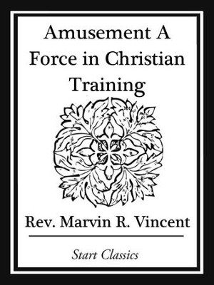 Amusement A Force in Christian Training - eBook  -     By: Marvin R. Vincent
