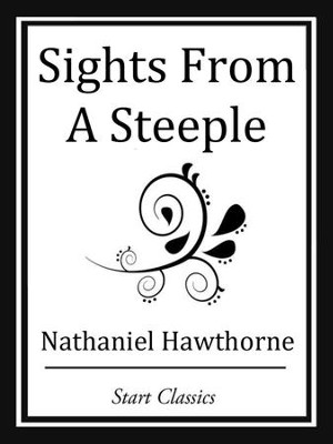 Sights From A Steeple - eBook  -     By: Nathaniel Hawthorne