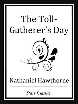 The Toll-Gatherer's Day - eBook  -     By: Nathaniel Hawthorne