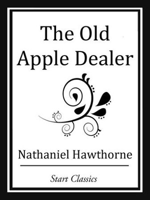 The Old Apple Dealer - eBook  -     By: Nathaniel Hawthorne