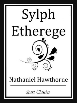 Sylph Etherege - eBook  -     By: Nathaniel Hawthorne