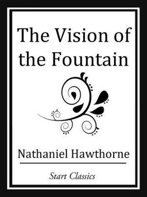The Vision of the Fountain - eBook  -     By: Nathaniel Hawthorne