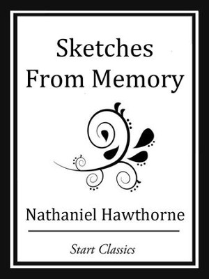 Sketches From Memory - eBook  -     By: Nathaniel Hawthorne