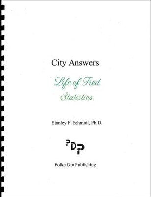 Life of Fred: Statistics City Answers  -     By: Stanley F. Schmidt Ph.D.
