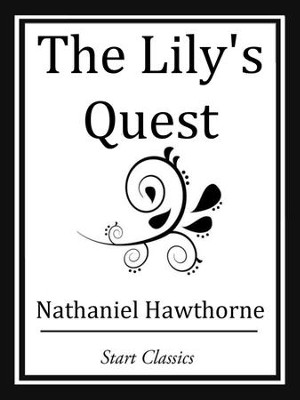 The Lily's Quest - eBook  -     By: Nathaniel Hawthorne