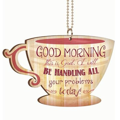 Coffee Cup/Good Morning This Is God Car Charm - (Approx. 2.75 X 4 W/ 7.5 Chain)  -
