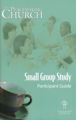 Peacemaking Church Small Group Participant Guide   -