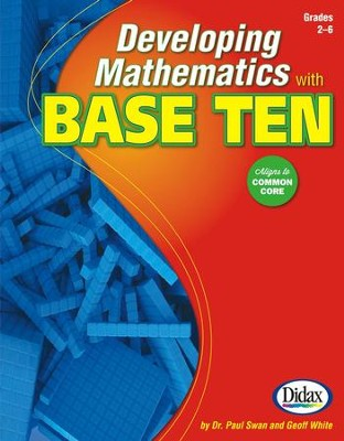 Developing Math with Base Ten, Grades 2-6  -     By: Paul Swan, Geoff White
