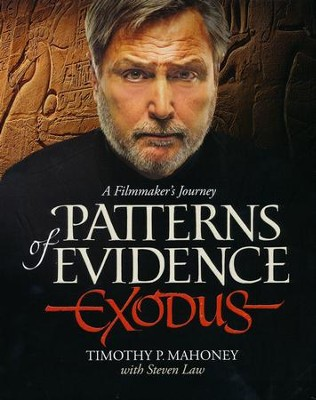 Patterns of Evidence: Exodus, A Filmmaker's Journey   -     By: Timothy Mahoney, Steven Law