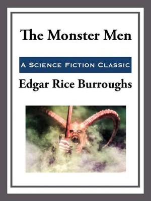 The Monster Men - eBook  -     By: Edgar Rice Burroughs