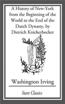 A History of New-York from the Beginning of the World to the End of the Dutch Dyna - eBook  -     By: Washington Irving