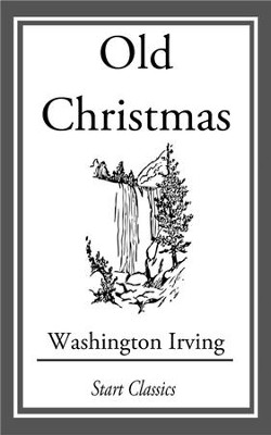 Old Christmas: From the Sketch Book of Washington Irving - eBook  -     By: Washington Irving