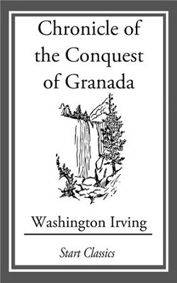 Chronicle of the Conquest of Granada - eBook  -     By: Washington Irving