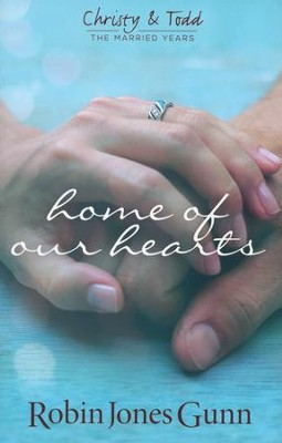 Home of Our Hearts  -     By: Robin Jones Gunn