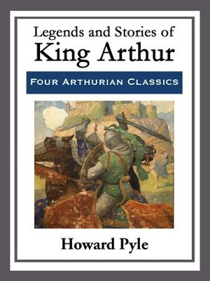 Legends and Stories of King Arthur - eBook  -     By: Howard Pyle