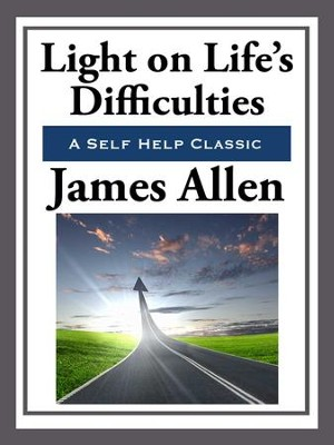 Light on Life's Difficulties - eBook  -     By: James Allen