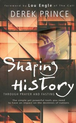 Shaping History Through Prayer and Fasting   -     By: Derek Prince