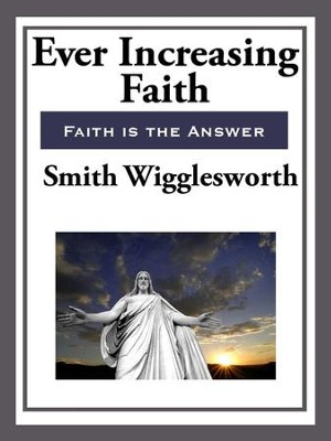 Ever Increasing Faith - eBook  -     By: Samuel Wigglesworth