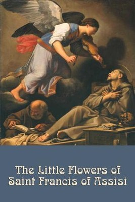 The Little Flowers of St. Francis of Assisi - eBook  -     By: Saint Francis of Assisi