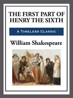 The First Part of King Henry the Sixth - eBook  -     By: William Shakespeare