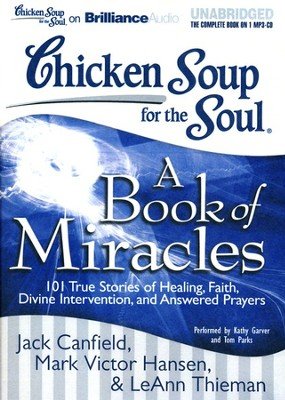 Chicken Soup for the Soul: A Book of Miracles: 101 True Stories of Healing, Faith, Divine Intervention and Answered Prayers, Unabridged Audio MP3-CD  -     By: Jack Canfield, Mark Victor Hansen, Leann Theiman