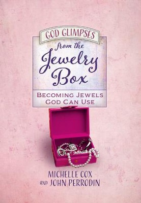 God Glimpses from the Jewelry Box: Becoming Jewels God Can Use - eBook  -     By: Michelle Cox, John Perrodin