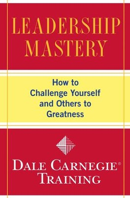 Leadership Mastery: How to Challenge Yourself and Others to Greatness - eBook  -     By: Dale Carnegie Training