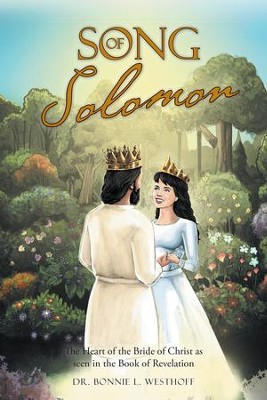 Song of Solomon: The Heart of the Bride of Christ as Seen in the Book of Revelation - eBook  -     By: Dr. Bonnie L. Westhoff