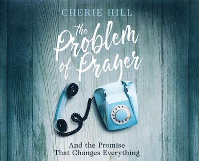 The Problem of Prayer: And the Promise that Changes Everything - unabridged audio book on CD  -     By: Cherie Hill