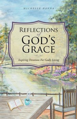 Reflections of God's Grace: Inspiring Devotions for Godly Living - eBook  -     By: Michelle Hanna