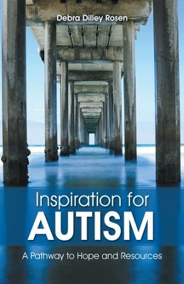 Inspiration for Autism: A Pathway to Hope and Resources - eBook  -     By: Debra Dilley Rosen