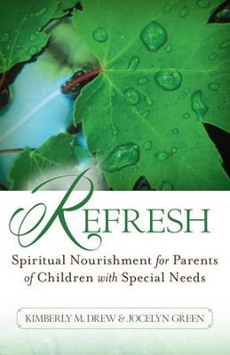 Refresh: Spiritual Nourishment for Parents of Children with Special Needs - eBook  -     By: Kimberly M. Drew, Jocelyn Green