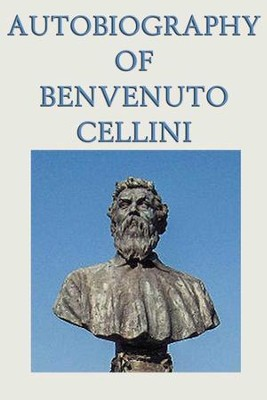 Autobiography of Benvenuto Cellini - eBook  -     By: Benvenuto Cellini