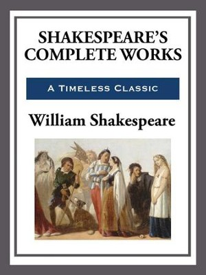 Shakespeare's Complete Works - eBook  -     By: William Shakespeare