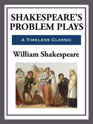 Shakespeare's Problem Plays - eBook  -     By: William Shakespeare