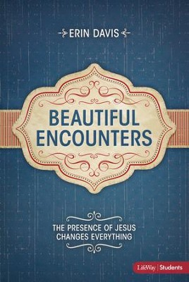 Beautiful Encounters: The Presence of Jesus Changes Everything, Member Book  -     By: Erin Davis