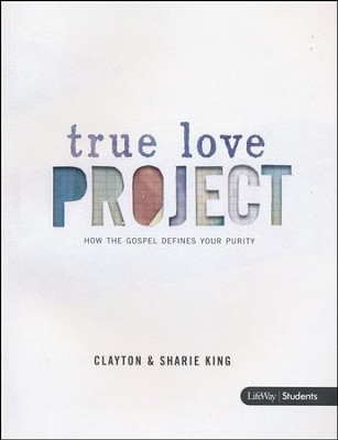 The True Love Project: How the Gospel Defines Your Purity (Member Book)  -     By: Clayton King
