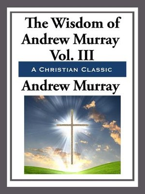The Wisdom of Andrew Murray Volume III - eBook  -     By: Andrew Murray