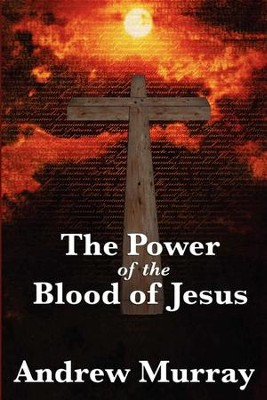 The Power of the Blood of Jesus - eBook  -     By: Andrew Murray